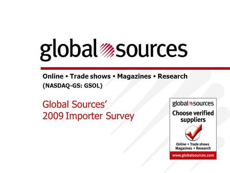 Online  Trade shows  Magazines  Research (NASDAQ-GS: GSOL) Global Sources' 2009Importer Survey.