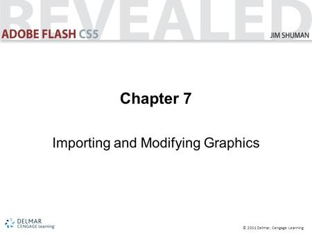 © 2011 Delmar, Cengage Learning Chapter 7 Importing and Modifying Graphics.