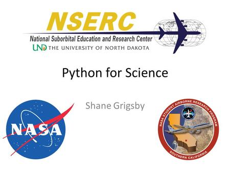 Python for Science Shane Grigsby. What is python? Why python? Interpreted, object oriented language Free and open source Focus is on readability Fast.