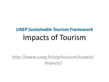 UNEP Sustainable Tourism Framework Impacts of Tourism  impacts/