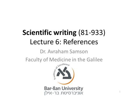 Scientific writing (81-933) Lecture 6: References Dr. Avraham Samson Faculty of Medicine in the Galilee 1.