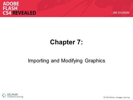 © 2010 Delmar, Cengage Learning Chapter 7: Importing and Modifying Graphics.