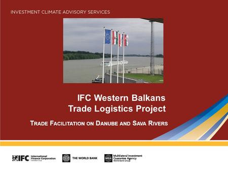 IFC Western Balkans Trade Logistics Project T RADE F ACILITATION ON D ANUBE AND S AVA R IVERS.