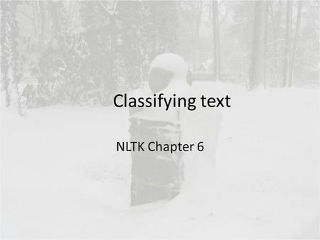 Classifying text NLTK Chapter 6. Chapter 6 topics How can we identify particular features of language data that are salient for classifying it? How can.