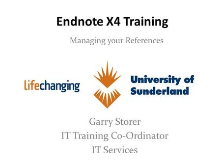Endnote X4 Training Managing your References Garry Storer IT Training Co-Ordinator IT Services.
