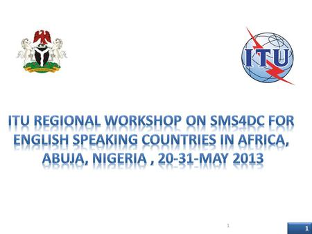 ITU Regional Workshop on SMS4DC for English Speaking countries in Africa, Abuja, Nigeria , 20-31-May 2013 National Telecommunication Corporation (NTC),