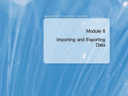 Module 8 Importing and Exporting Data. Module Overview Transferring Data To/From SQL Server Importing & Exporting Table Data Inserting Data in Bulk.