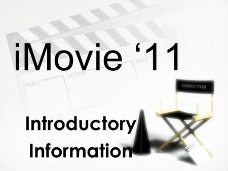 IMovie '11 Introductory Information Introductory Information.