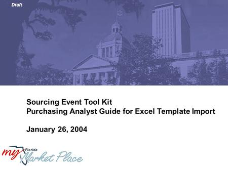 Draft Sourcing Event Tool Kit Purchasing Analyst Guide for Excel <strong>Template</strong> Import January 26, 2004.