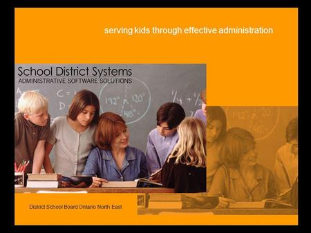 serving kids through effective administration District School Board Ontario North East.
