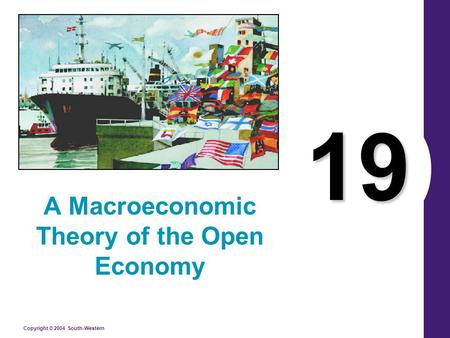 Copyright © 2004 South-Western 19 A Macroeconomic Theory of the Open Economy.
