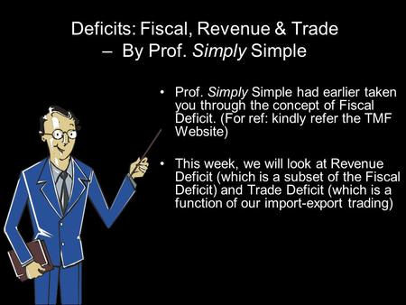Deficits: Fiscal, Revenue & Trade – By Prof. Simply Simple Prof. Simply Simple had earlier taken you through the concept of Fiscal Deficit. (For ref: kindly.