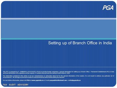 Setting up of Branch Office in India This PPT is prepared by P. GAMBHIR & ASSOCIATES (PGA) to provide foreign companies a general information for setting.