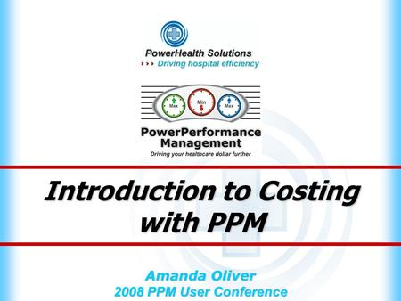 Introduction to Costing with PPM Amanda Oliver 2008 PPM User Conference.