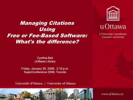 Managing Citations Using Free or Fee-Based Software: What's the difference? Cynthia Bail uOttawa Library Friday, January 30, 2009. 2:10 p.m. SuperConference.