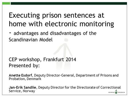 Executing prison sentences at home with electronic monitoring - advantages and disadvantages of the Scandinavian Model CEP workshop, Frankfurt 2014.