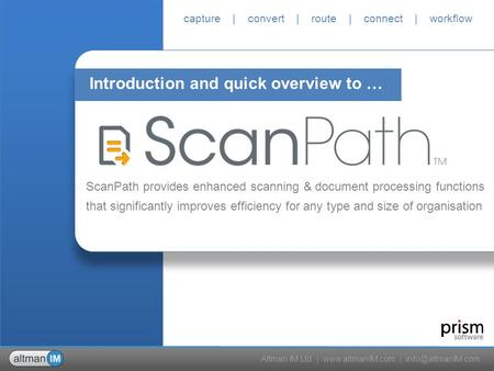 Altman IM Ltd |  | capture | convert | route | connect | workflow ScanPath provides enhanced scanning & document processing.