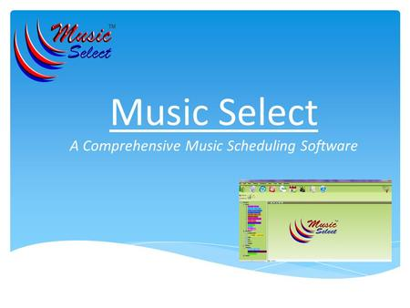 Music Select A Comprehensive Music Scheduling Software.