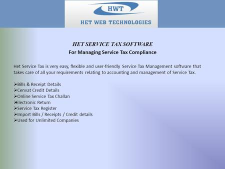 Het Service Tax is very easy, flexible and user-friendly Service Tax Management software that takes care of all your requirements relating to accounting.
