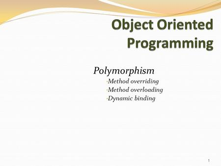 Polymorphism Method overriding Method overloading Dynamic binding 1.