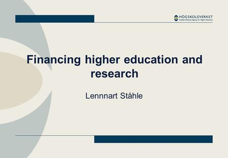 Financing higher education and research Lennnart Ståhle.