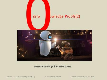 Zero Knowledge Proofs(2) Suzanne van Wijk & Maaike Zwart