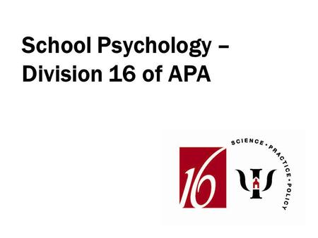 "School Psychology – Division 16 of APA. ""School psychology is a general practice and health service provider specialty of professional psychology that."