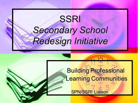 SSRI Secondary School Redesign Initiative Building Professional Building Professional Learning Communities Learning Communities SPN/SSRI Liaison.