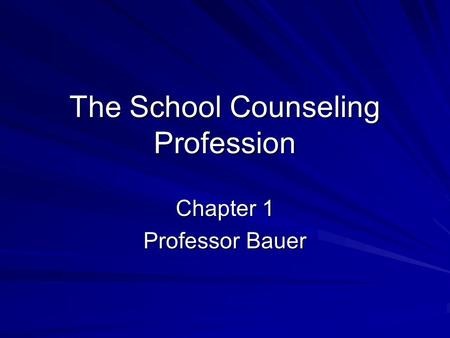 The School Counseling Profession Chapter 1 Professor Bauer.