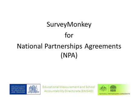 SurveyMonkey for National Partnerships Agreements (NPA) Educational Measurement and School Accountability Directorate (EMSAD)