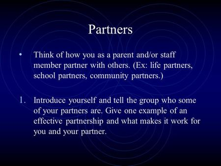 Partners Think of how you as a parent and/or staff member partner with others. (Ex: life partners, school partners, community partners.) 1. Introduce yourself.