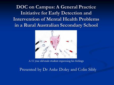 DOC on Campus: A General Practice Initiative for Early Detection and Intervention of Mental Health Problems in a Rural Australian Secondary School Presented.