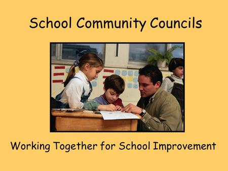 School Community Councils Working Together for School Improvement.