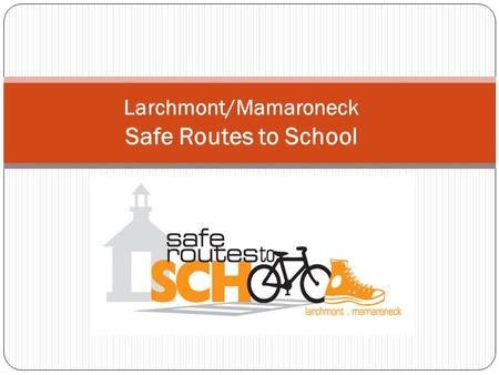 Larchmont/Mamaroneck Safe Routes to School. Why Safe Routes to School?  For the environment Air quality is measurably better around schools with more.