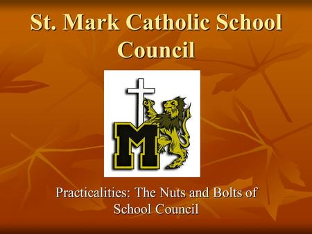 St. Mark Catholic School Council Practicalities: The Nuts and Bolts of School Council.