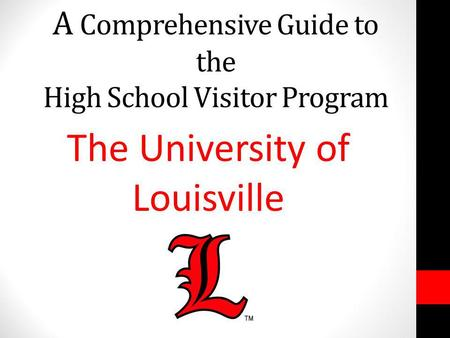 A Comprehensive Guide to the High School Visitor Program The University of Louisville.