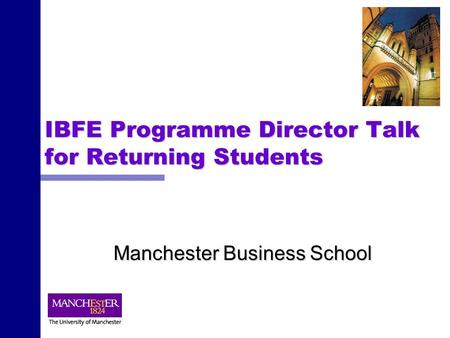 IBFE Programme Director Talk for Returning Students Manchester Business School.
