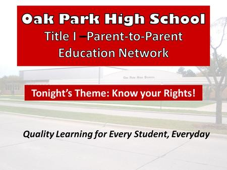 Quality Learning for Every Student, Everyday Tonight's Theme: Know your Rights!
