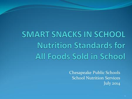 Chesapeake Public Schools School Nutrition Services July 2014 1.
