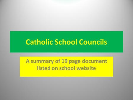 Catholic School Councils A summary of 19 page document listed on school website.