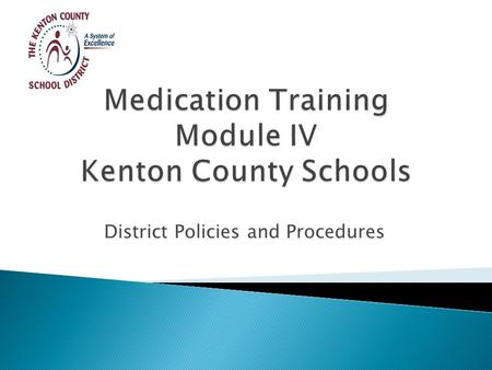 District Policies and Procedures.  Although the Kentucky Department of Education (KDE) has developed standardized medication training, each district.