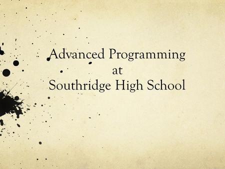 Advanced Programming at Southridge High School. Overview Competitive Colleges & Universities Honors Advanced Placement (AP) / International Baccalaureate.