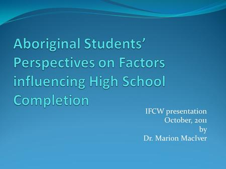 IFCW presentation October, 2011 by Dr. Marion MacIver.