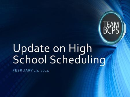 Update on High School Scheduling FEBRUARY 19, 2014.
