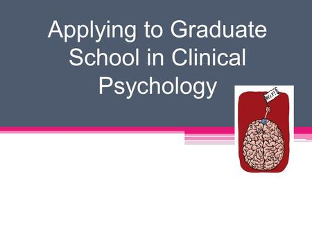 Applying to Graduate School in Clinical Psychology.