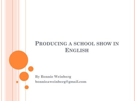 P RODUCING A SCHOOL SHOW IN E NGLISH By Bonnie Weinberg