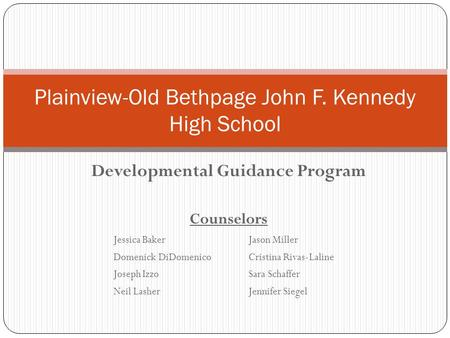 Developmental Guidance Program Counselors Jessica BakerJason Miller Domenick DiDomenicoCristina Rivas-Laline Joseph IzzoSara Schaffer Neil LasherJennifer.