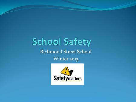 Richmond Street School Winter 2013. Disaster Preparedness Comprehensive School Safety Plan Required by law Collaboration with the city, ESPD, ESFD Covers.