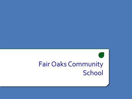Fair Oaks Community School. What is a Community School? A Community School is a new school model aimed at supporting students achieve wellness in all.