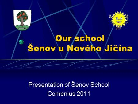 Our school Šenov u Nového Jičína Presentation of Šenov School Comenius 2011.